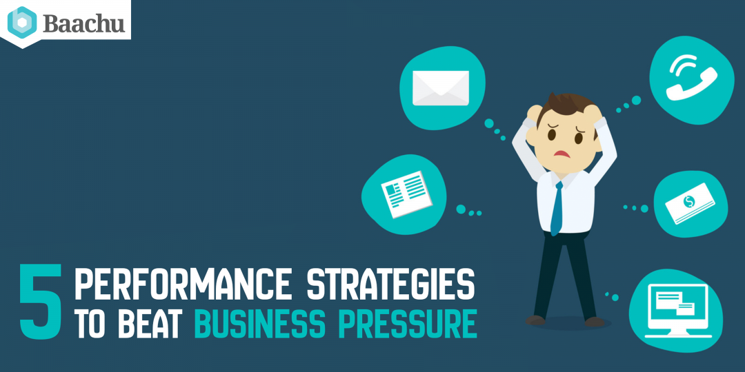 5 Performance Strategies To Beat Business Pressure
