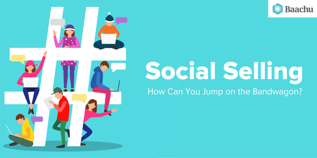Social Selling – How Can You Jump On The Bandwagon?