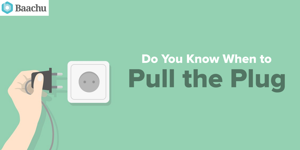 Do You Know When to Pull the Plug?